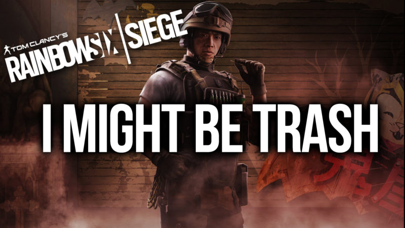 I MIGHT BE TRASH [RAINBOW SIX SIEGE #1] Thumbnail