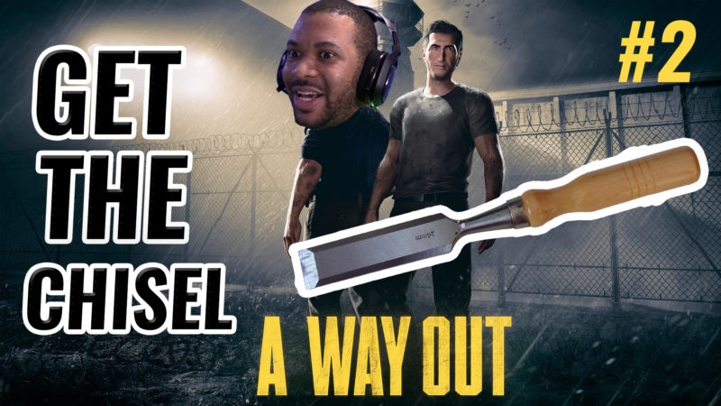 GET THE CHISEL [A WAY OUT #2] Thumbnail